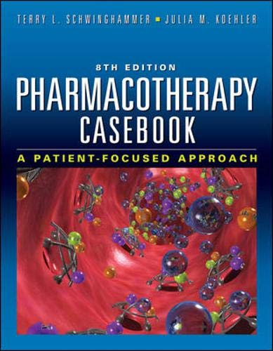Pharmacotherapy Casebook: A Patient-Focused Approach, Eighth Edition