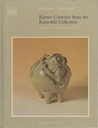 Khmer Ceramics from the Kamratan Collection in the South-east Asian Ceramics Museum, Kyoto