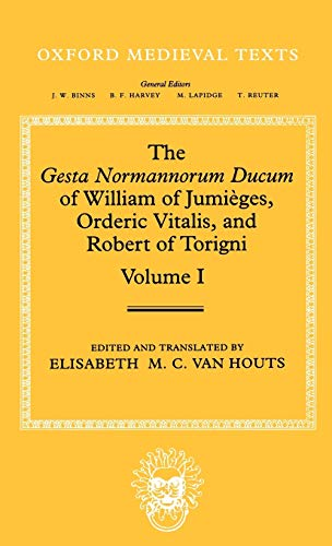 The Gesta Normannorum Ducum of William of Jumieges, Orderic Vitalis, and Robert of Torigni: Volume I: Introduction and Book I-IV