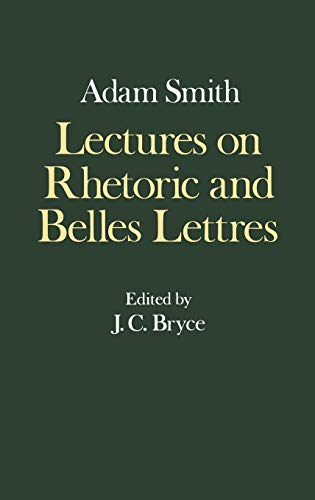 The Glasgow Edition of the Works and Correspondence of Adam Smith: IV: Lectures on Rhetoric and Belles Lettres