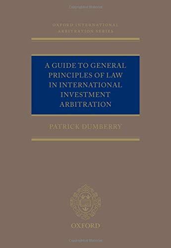 A Guide to General Principles of Law in International Investment Arbitration