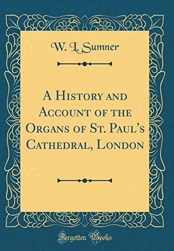 A History and Account of the Organs of St. Paul's Cathedral, London (Classic Reprint)