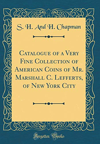 Catalogue of a Very Fine Collection of American Coins of Mr. Marshall C. Lefferts, of New York City (Classic Reprint)