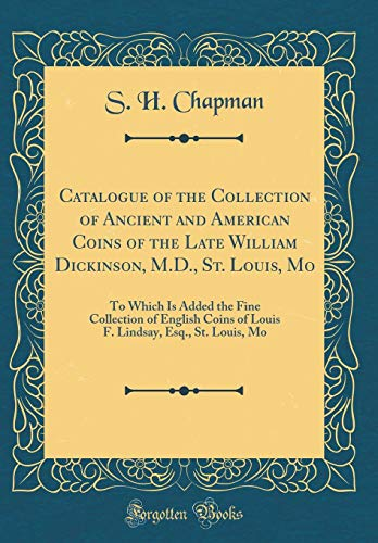 Catalogue of the Collection of Ancient and American Coins of the Late William Dickinson, M.D., St. Louis, Mo