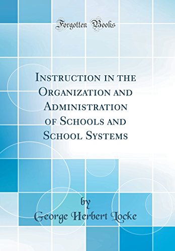 Instruction in the Organization and Administration of Schools and School Systems (Classic Reprint)