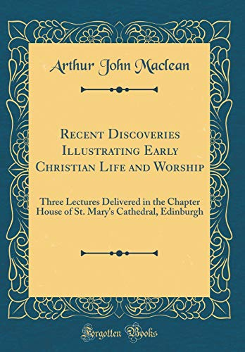 Recent Discoveries Illustrating Early Christian Life and Worship