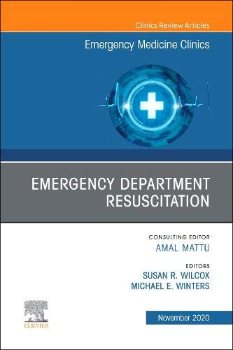 Emergency Department Resuscitation, An Issue of Emergency Medicine Clinics of North America