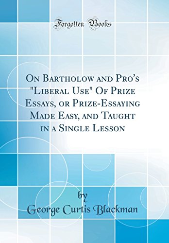 """On Bartholow and Pro's """"liberal Use"""" of Prize Essays, or Prize-Essaying Made Easy, and Taught in a Single Lesson (Classic Reprint)"""