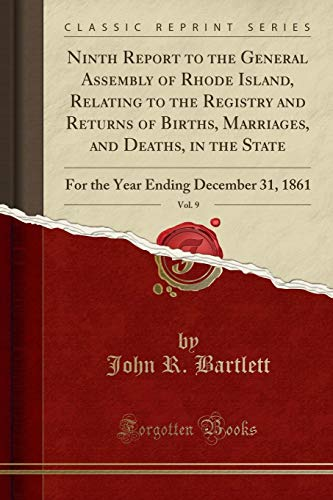 Ninth Report to the General Assembly of Rhode Island, Relating to the Registry and Returns of Births, Marriages, and Deaths, in the State, Vol. 9