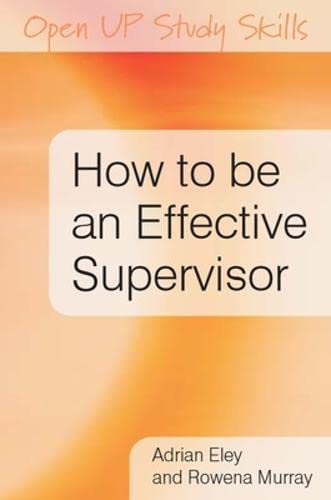 How to be an Effective Supervisor: Best Practice in Research Student Supervision