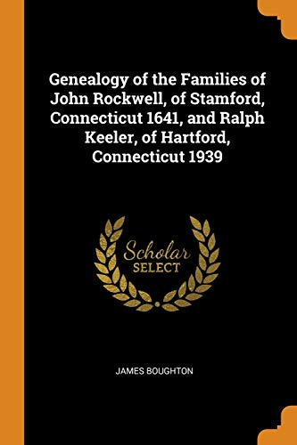 Genealogy of the Families of John Rockwell, of Stamford, Connecticut 1641, and Ralph Keeler, of Hartford, Connecticut 1939