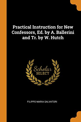 Practical Instruction for New Confessors, Ed. by A. Ballerini and Tr. by W. Hutch