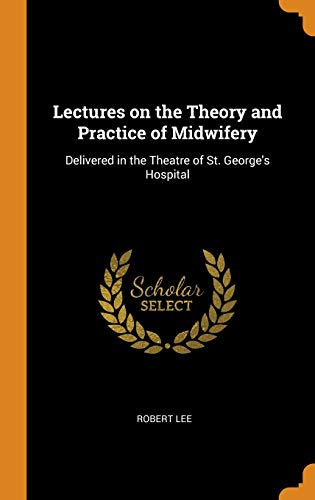 Lectures on the Theory and Practice of Midwifery