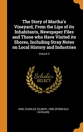 The Story of Martha's Vineyard, from the Lips of Its Inhabitants, Newspaper Files and Those Who Have Visited Its Shores, Including Stray Notes on Local History and Industries; Volume 2