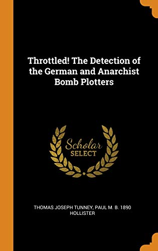 Throttled! the Detection of the German and Anarchist Bomb Plotters
