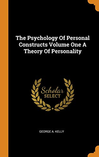 The Psychology of Personal Constructs Volume One a Theory of Personality