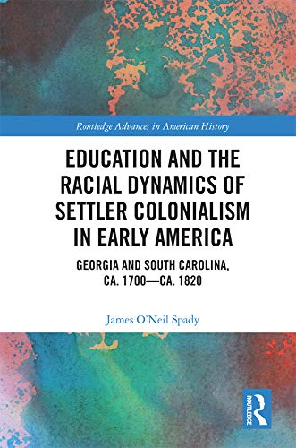 Education and the Racial Dynamics of Settler Colonialism in Early America