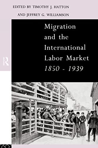 Migration and the International Labor Market 1850-1939