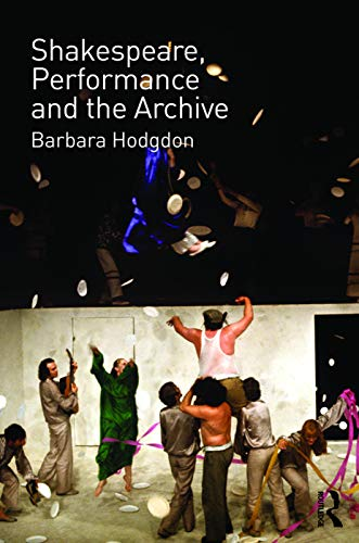 Shakespeare, Performance and the Archive