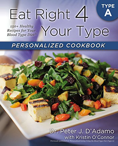 Eat Right 4 Your Type Personalized Cookbook Type A: 150+ Healthy RecipesFor Your Blood Type Diet