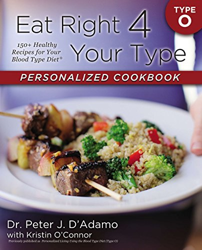 Eat Right 4 Your Type Personalized Cookbook Type O: 150+ Healthy RecipesFor Your Blood Type Diet
