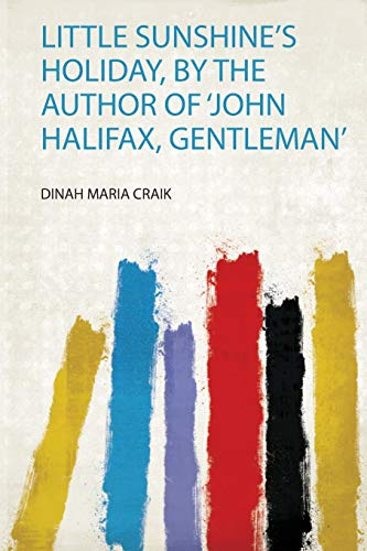 Little Sunshine's Holiday, by the Author of 'John Halifax, Gentleman'