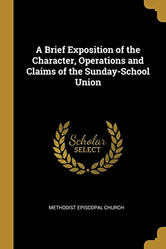 A Brief Exposition of the Character, Operations and Claims of the Sunday-School Union