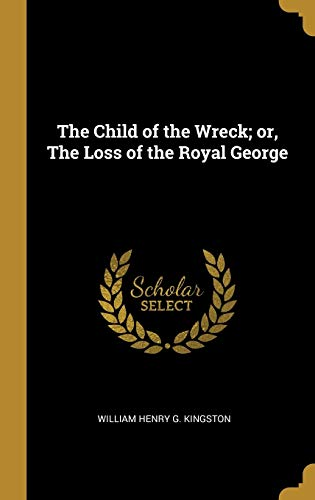 The Child of the Wreck; Or, the Loss of the Royal George