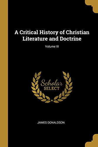 A Critical History of Christian Literature and Doctrine; Volume III