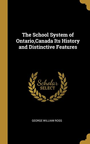 The School System of Ontario, Canada Its History and Distinctive Features