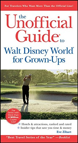 The Unofficial Guide to Walt Disney World for Grown Ups