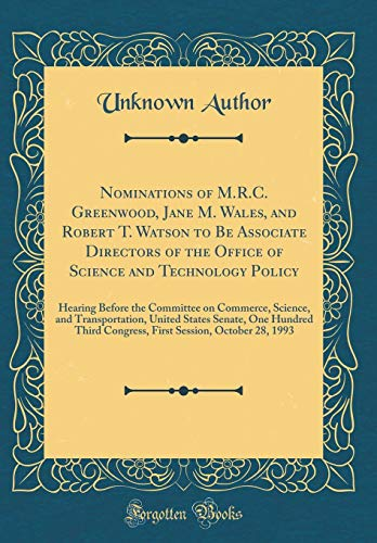 Nominations of M.R.C. Greenwood, Jane M. Wales, and Robert T. Watson to Be Associate Directors of the Office of Science and Technology Policy