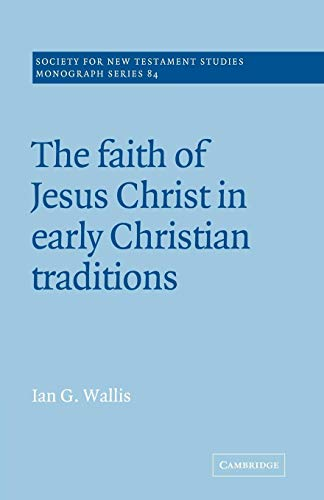 The Faith of Jesus Christ in Early Christian Traditions