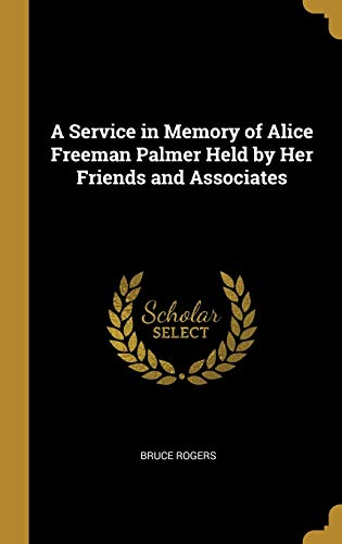 A Service in Memory of Alice Freeman Palmer Held by Her Friends and Associates