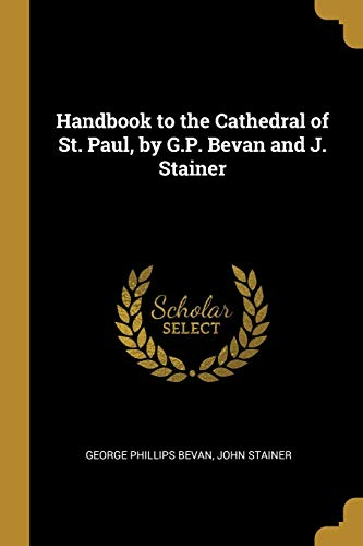 Handbook to the Cathedral of St. Paul, by G.P. Bevan and J. Stainer