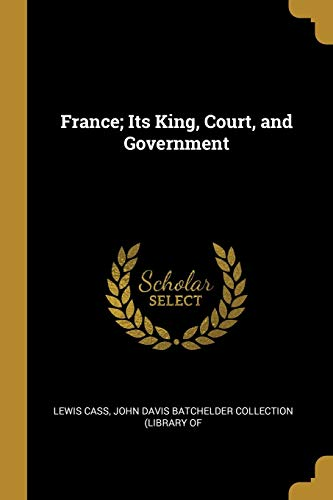 France; Its King, Court, and Government