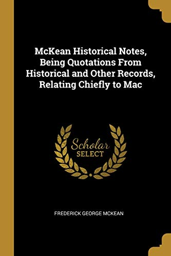 McKean Historical Notes, Being Quotations from Historical and Other Records, Relating Chiefly to Mac