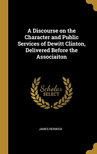 A Discourse on the Character and Public Services of DeWitt Clinton, Delivered Before the Associaiton
