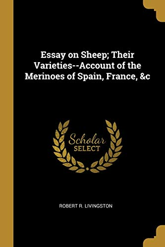 Essay on Sheep; Their Varieties--Account of the Merinoes of Spain, France, &c