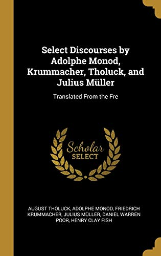 Select Discourses by Adolphe Monod, Krummacher, Tholuck, and Julius M ller