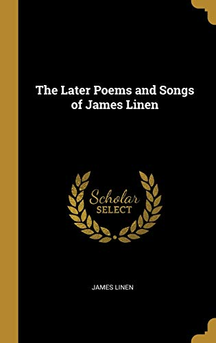 The Later Poems and Songs of James Linen