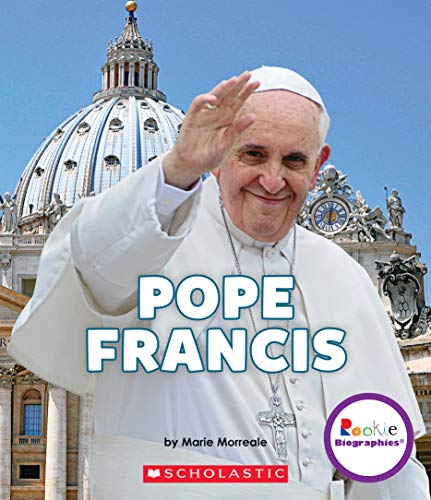 Pope Francis: A Life of Love and Giving (Rookie Biographies) (Library Edition)
