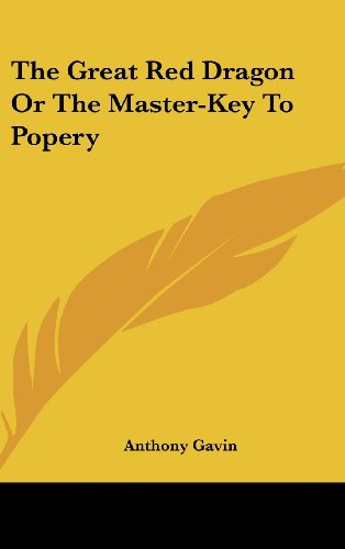 The Great Red Dragon Or The Master-Key To Popery
