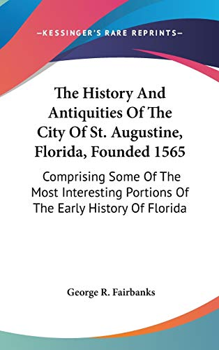 The History And Antiquities Of The City Of St. Augustine, Florida, Founded 1565