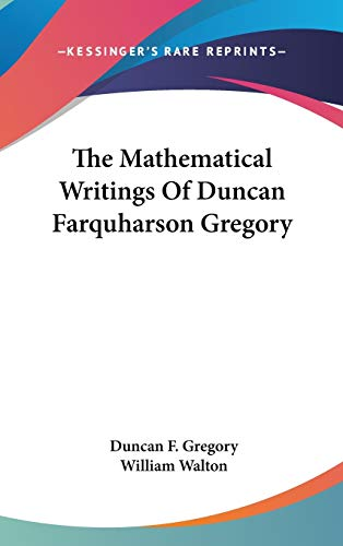 The Mathematical Writings Of Duncan Farquharson Gregory