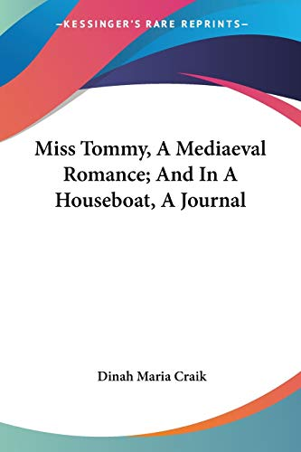 Miss Tommy, A Mediaeval Romance; And In A Houseboat, A Journal
