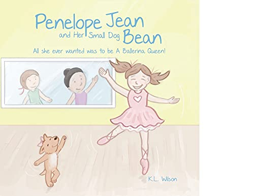 Penelope Jean and Her Small Dog Bean ( All she ever wanted was to be A Ballerina Queen!)