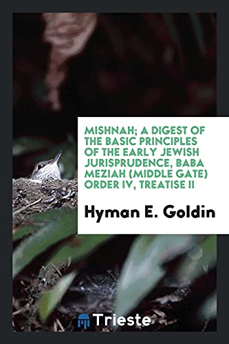 Mishnah; A Digest of the Basic Principles of the Early Jewish Jurisprudence, Baba Meziah (Middle Gate) Order IV, Treatise II
