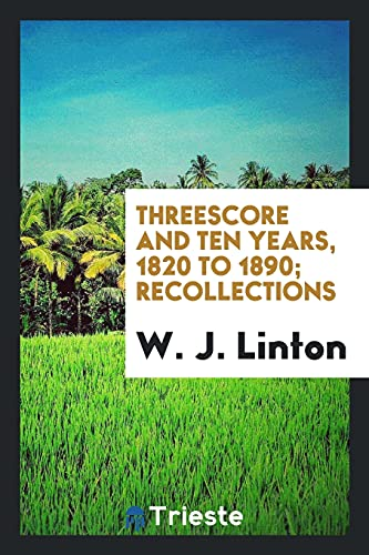 Threescore and Ten Years, 1820 to 1890; Recollections