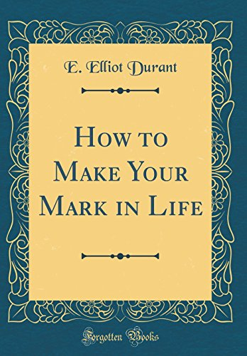 How to Make Your Mark in Life (Classic Reprint)